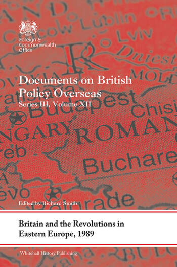 Britain and the Revolutions in Eastern Europe, 1989 Documents on British Policy Overseas, Series III, Volume XII book cover