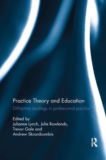 Practice Theory and Education Diffractive readings in professional practice book cover