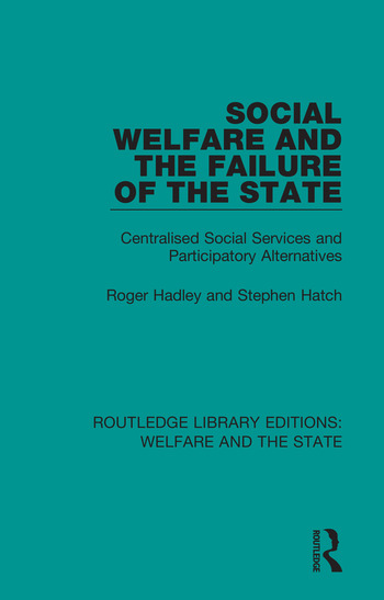 Social Welfare and the Failure of the State Centralised Social Services and Participatory Alternatives book cover