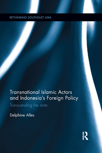 Transnational Islamic Actors and Indonesia's Foreign Policy Transcending the State book cover