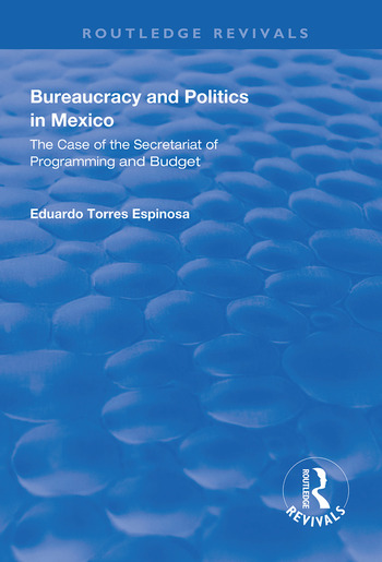 Bureaucracy and Politics in Mexico The Case of the Secretariat of Programming and Budget book cover