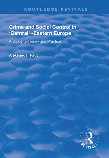 Crime and Social Control in Central-Eastern Europe A Guide to Theory and Practice book cover