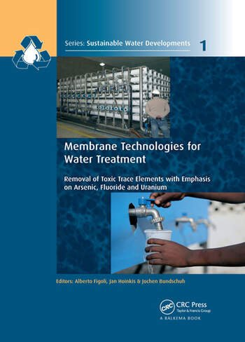 Membrane Technologies for Water Treatment Removal of Toxic Trace Elements with Emphasis on Arsenic, Fluoride and Uranium book cover
