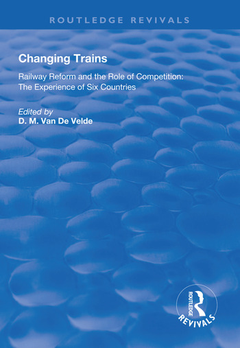 Changing Trains Railway Reform and the Role of Competition: The Experience of Six Countries book cover