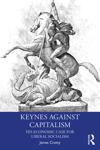 Keynes Against Capitalism His Economic Case for Liberal Socialism book cover