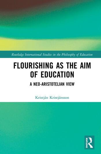 Flourishing as the Aim of Education A Neo-Aristotelian View book cover
