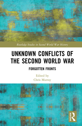 Unknown Conflicts of the Second World War Forgotten Fronts book cover