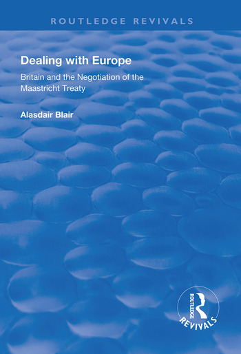 Dealing with Europe Britain and the Negotiation of the Maastricht Treaty book cover