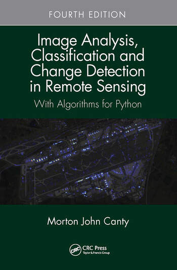 Image Analysis, Classification and Change Detection in Remote Sensing With Algorithms for Python, Fourth Edition book cover