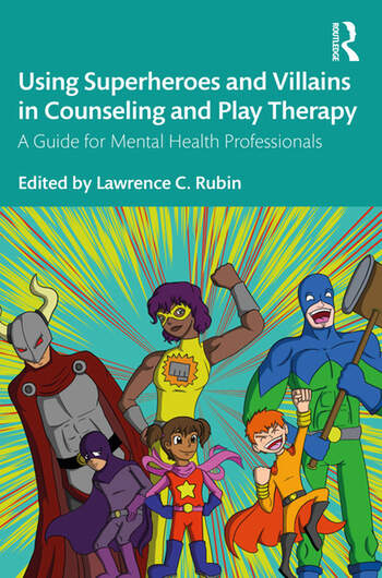Using Superheroes and Villains in Counseling and Play Therapy A Guide for Mental Health Professionals book cover