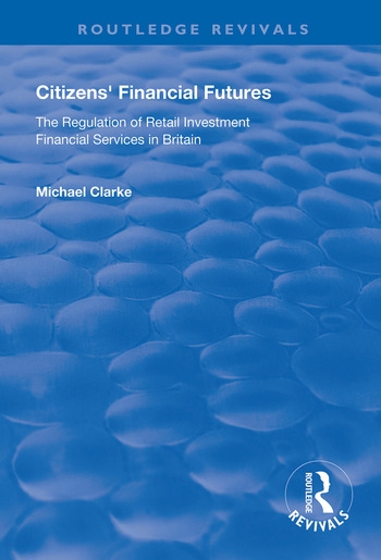 Citizens' Financial Futures Regulation of Retail Investment Financial Services in Britain book cover
