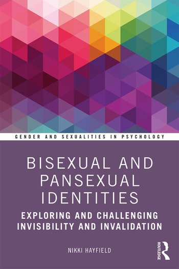 Bisexual and Pansexual Identities Exploring and Challenging Invisibility and Invalidation book cover