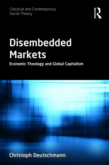 Disembedded Markets Economic Theology and Global Capitalism book cover