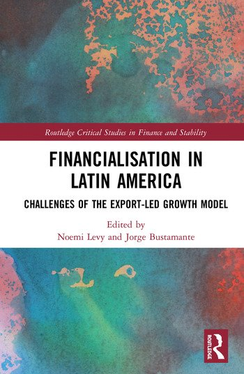 Financialisation in Latin America Challenges of the Export-Led Growth Model book cover