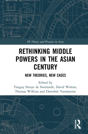 Rethinking Middle Powers in the Asian Century New Theories, New Cases book cover