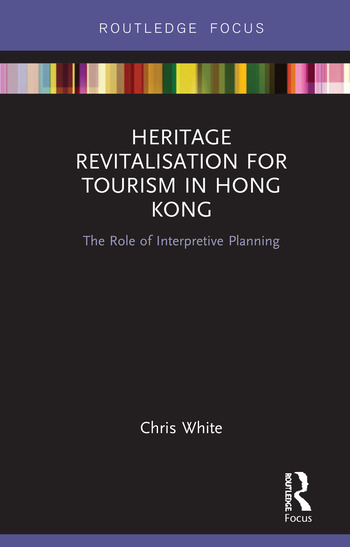 Heritage Revitalisation for Tourism in Hong Kong The Role of Interpretive Planning book cover