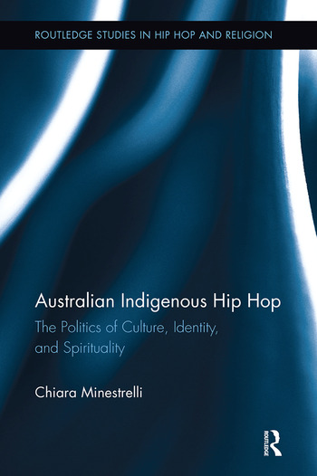 Australian Indigenous Hip Hop The Politics of Culture, Identity, and Spirituality book cover