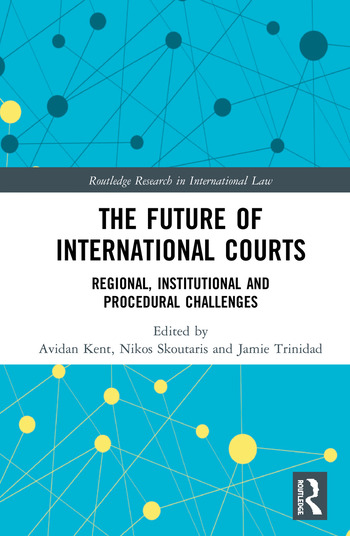 The Future of International Courts Regional, Institutional and Procedural Challenges book cover