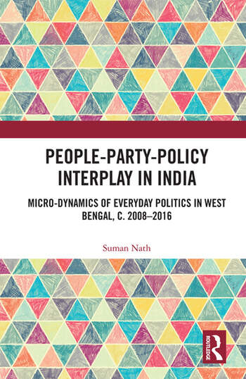 People-Party-Policy Interplay in India Micro-dynamics of Everyday Politics in West Bengal, c. 2008 – 2016 book cover