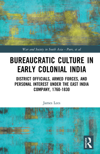 Bureaucratic Culture in Early Colonial India District Officials, Armed Forces, and Personal Interest under the East India Company, 1760-1830 book cover