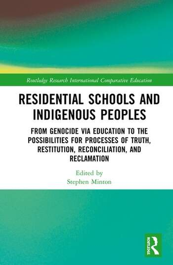 Residential Schools and Indigenous Peoples From Genocide via Education to the Possibilities for Processes of Truth, Restitution, Reconciliation, and Reclamation book cover