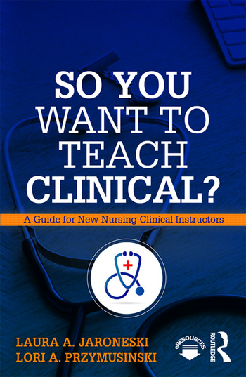 So You Want to Teach Clinical? A Guide for New Nursing Clinical Instructors book cover