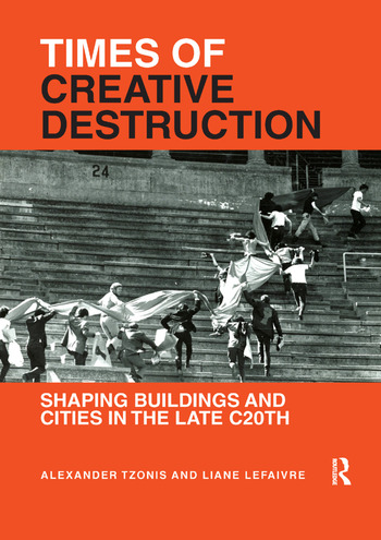 Times of Creative Destruction Shaping Buildings and Cities in the late C20th book cover