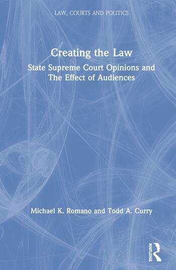 Creating the Law State Supreme Court Opinions and The Effect of Audiences book cover