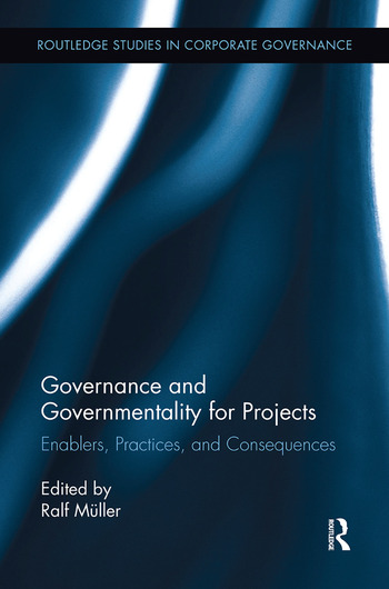 Governance and Governmentality for Projects Enablers, Practices, and Consequences book cover