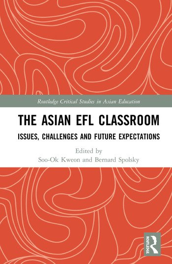 The Asian EFL Classroom Issues, Challenges and Future Expectations book cover