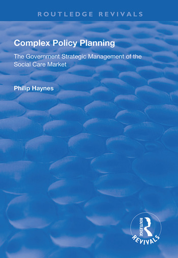 Complex Policy Planning The Government Strategic Management of the Social Care Market book cover
