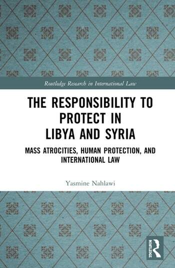 The Responsibility to Protect in Libya and Syria Mass Atrocities, Human Protection, and International Law book cover