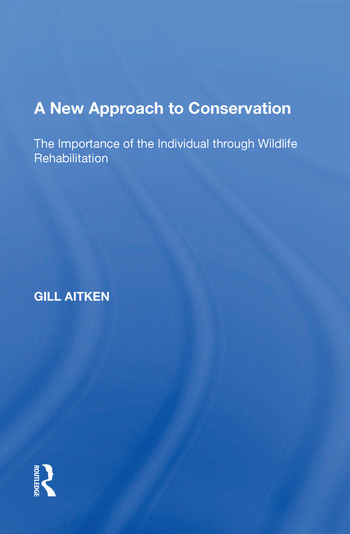 A New Approach to Conservation The Importance of the Individual through Wildlife Rehabilitation book cover