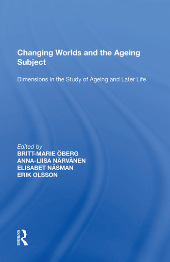 Changing Worlds and the Ageing Subject Dimensions in the Study of Ageing and Later Life book cover