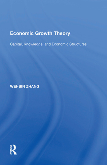 Economic Growth Theory Capital, Knowledge, and Economic Stuctures book cover