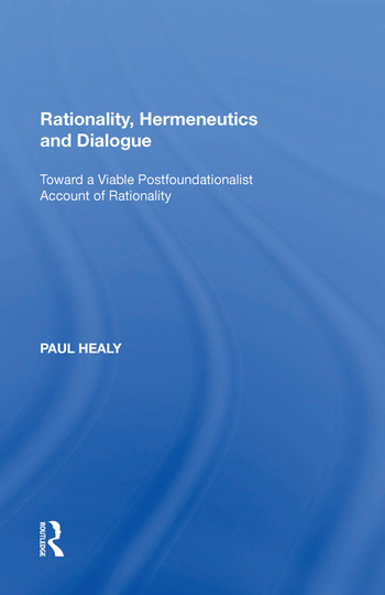 Rationality, Hermeneutics and Dialogue Toward a Viable Postfoundationalist Account of Rationality book cover