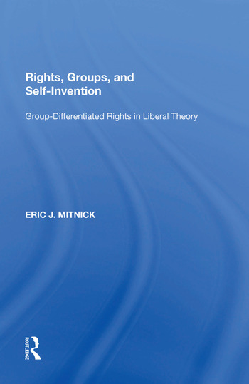 Rights, Groups, and Self-Invention Group-Differentiated Rights in Liberal Theory book cover