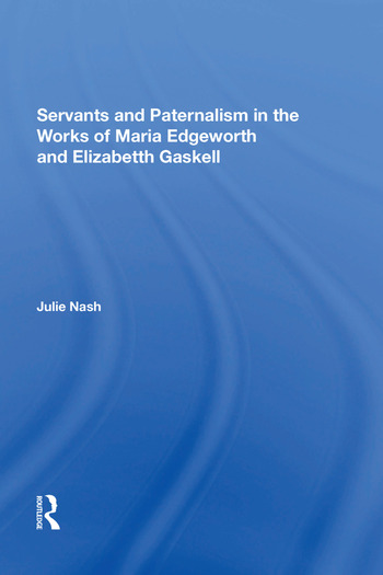 Servants and Paternalism in the Works of Maria Edgeworth and Elizabeth Gaskell book cover