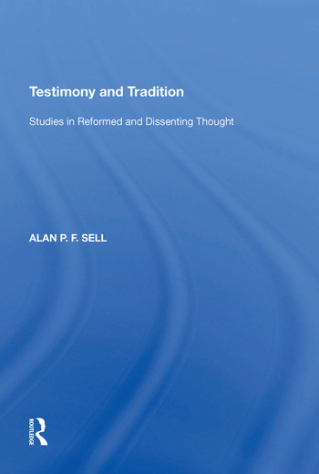 Testimony and Tradition Studies in Reformed and Dissenting Thought book cover