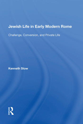 Jewish Life in Early Modern Rome Challenge, Conversion, and Private Life book cover