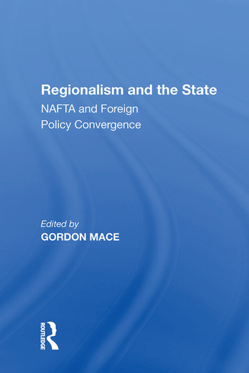 Regionalism and the State NAFTA and Foreign Policy Convergence book cover