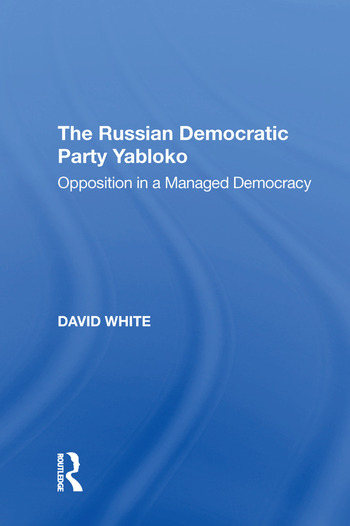 The Russian Democratic Party Yabloko Opposition in a Managed Democracy book cover