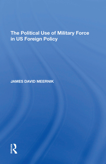 The Political Use of Military Force in US Foreign Policy book cover
