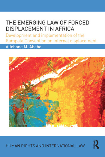 The Emerging Law of Forced Displacement in Africa Development and implementation of the Kampala Convention on internal displacement book cover