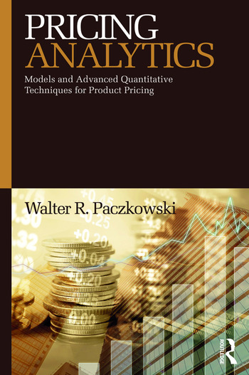Pricing Analytics Models and Advanced Quantitative Techniques for Product Pricing book cover