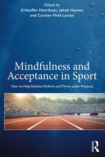 Mindfulness and Acceptance in Sport How to Help Athletes Perform and Thrive under Pressure book cover