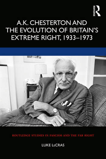 A.K. Chesterton and the Evolution of Britain's Extreme Right, 1933-1973 book cover