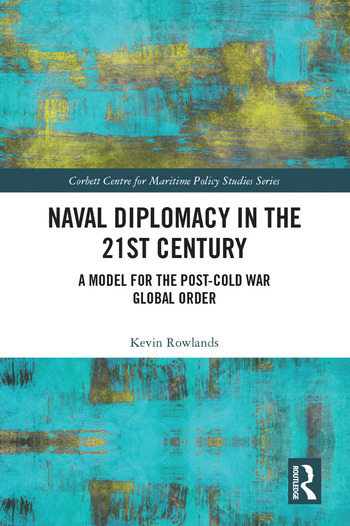 Naval Diplomacy in 21st Century A Model for the Post-Cold War Global Order book cover