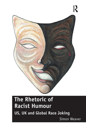 The Rhetoric of Racist Humour US, UK and Global Race Joking book cover