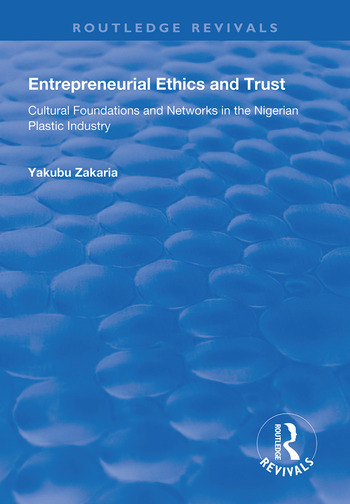 Entrepreneurial Ethics and Trust Cultural Foundations and Networks in the Nigerian Plastic Industry book cover